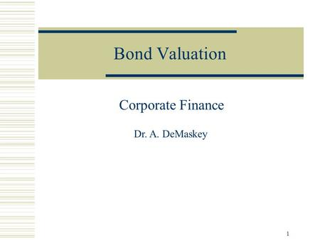 1 Bond Valuation Corporate Finance Dr. A. DeMaskey.