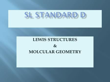 LEWIS STRUCTURES & MOLCULAR GEOMETRY. TYPES OF COVALENT BONDS SINGLE BONDS LONGEST OF THE 3 TYPES WEAKEST OF THE 3 TYPES CONTAINS ONE PAIR OF ELECTRONS.