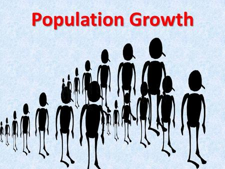 Population Growth. Current Populations World population is ~ 7 billion U.S. population is 313 million Louisiana population is 4 ½ million.