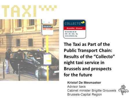 "The Taxi as Part of the Public Transport Chain: Results of the ""Collecto"" night taxi service in Brussels and prospects for the future Kristof De Mesmaeker."