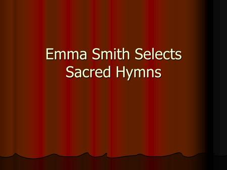 Emma Smith Selects Sacred Hymns. Doctrine and Covenants 25 Doctrine and Covenants 25.