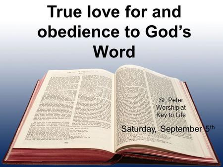 True love for and obedience to God's Word St. Peter Worship at Key to Life Saturday, September 5 th.