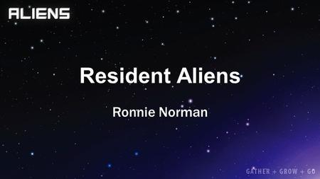 Resident Aliens Ronnie Norman. 1 Peter 2:11-12 11 Beloved, I urge you as aliens and exiles to abstain from the desires of the flesh that wage war against.