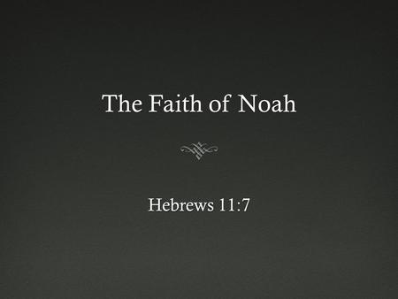 The Faith of Noah Hebrews 11:7. In the Netherlands...In the Netherlands...