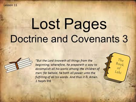 "Lesson 11 Lost Pages Doctrine and Covenants 3 ""But the Lord knoweth all things from the beginning; wherefore, he prepareth a way to accomplish all his."