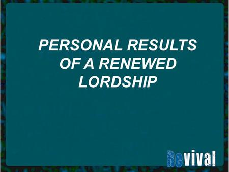 PERSONAL RESULTS OF A RENEWED LORDSHIP. I. IT ALL STARTS WITH A PURITY OF HEART.