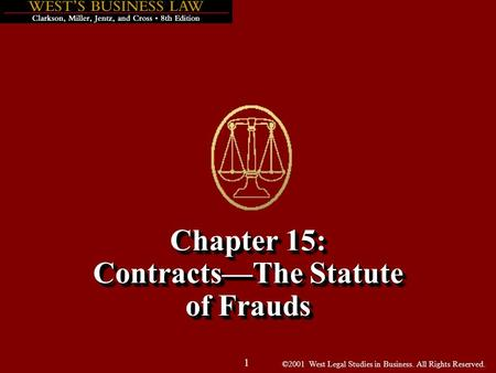 ©2001 West Legal Studies in Business. All Rights Reserved. 1 Chapter 15: Contracts—The Statute of Frauds.