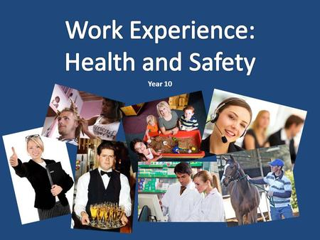 Year 10. To raise awareness of health and safety issues that may present themselves while on work experience YOU WILL NEED: – This slideshow – This website: