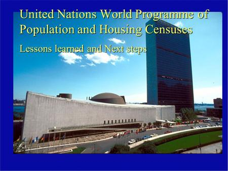 United Nations World Programme of Population and Housing Censuses Lessons learned and Next steps.