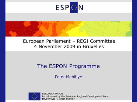 The ESPON Programme Peter Mehlbye European Parliament – REGI Committee 4 November 2009 in Bruxelles.