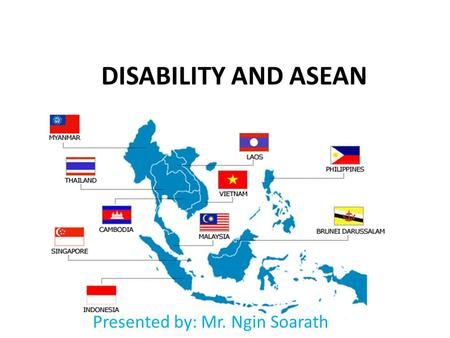 DISABILITY AND ASEAN Presented by: Mr. Ngin Soarath.