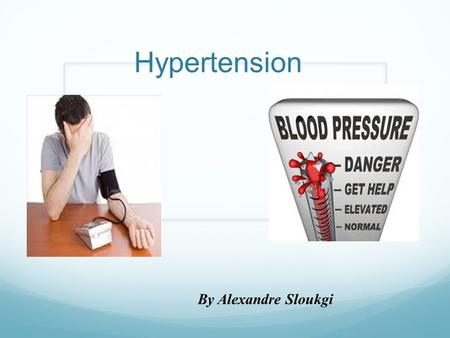 Hypertension By Alexandre Sloukgi. More than ¼ of the world's population is hypertensive 2 World Health Organization, 2012. (http://www.who.int/gho).http://www.who.int/gho.
