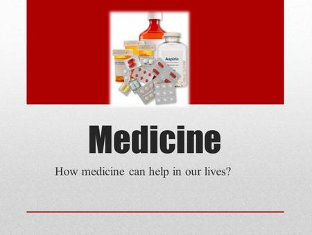 Medicine How medicine can help in our lives?. Benefits of medicines Medicines are drugs that are used to treat or prevent disease or other conditions.