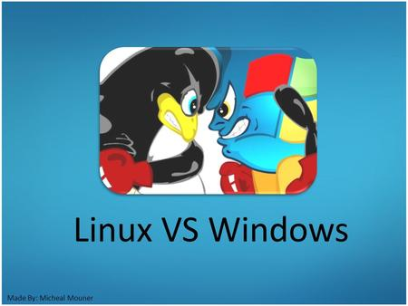 Made By: Micheal Mouner Linux VS Windows. Agenda.