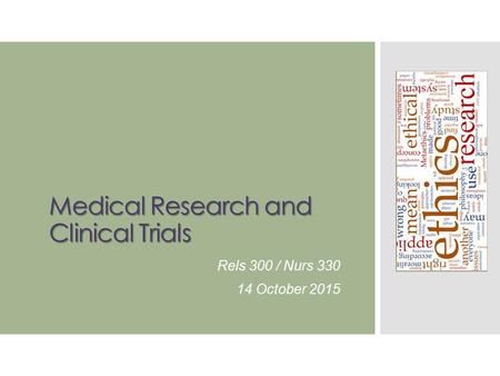 Medical Research and Clinical Trials Rels 300 / Nurs 330 14 October 2015.