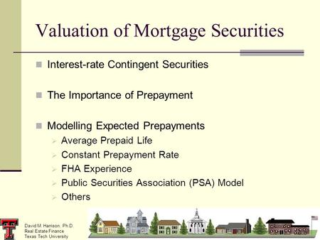 David M. Harrison, Ph.D. Real Estate Finance Texas Tech University Valuation of Mortgage Securities Interest-rate Contingent Securities The Importance.