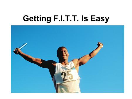 Getting F.I.T.T. Is Easy. Where do I start ? For most people the hardest part of exercising is just getting started. Hectic schedules and lack of time.