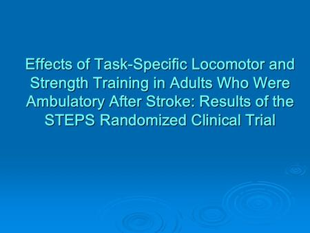 Effects of Task-Specific Locomotor and Strength Training in Adults Who Were Ambulatory After Stroke: Results of the STEPS Randomized Clinical Trial.