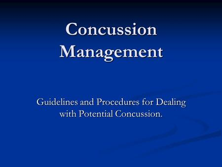 Concussion Management Guidelines and Procedures for Dealing with Potential Concussion.