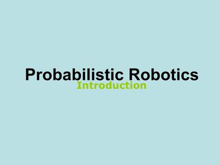 Probabilistic Robotics Introduction.  Robotics is the science of perceiving and manipulating the physical world through computer-controlled devices.