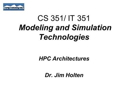 CS 351/ IT 351 Modeling and Simulation Technologies HPC Architectures Dr. Jim Holten.