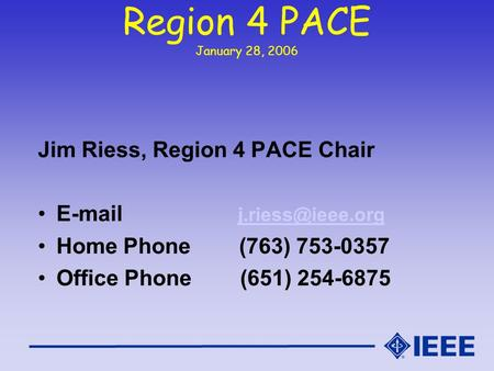 Region 4 PACE January 28, 2006 Jim Riess, Region 4 PACE Chair  Home Phone (763) 753-0357 Office Phone (651) 254-6875.