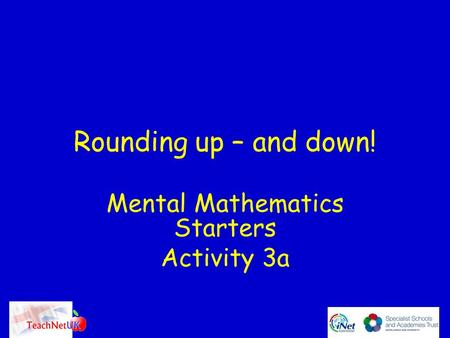 Rounding up – and down! Mental Mathematics Starters Activity 3a.