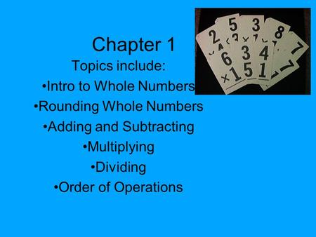 Chapter 1 Topics include: Intro to Whole Numbers