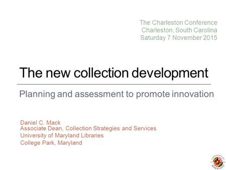 The new collection development Planning and assessment to promote innovation Daniel C. Mack Associate Dean, Collection Strategies and Services University.