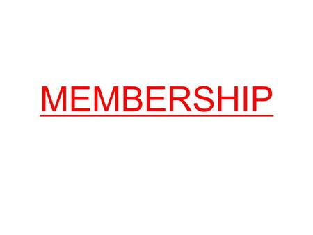 MEMBERSHIP. 4 Things! All want to be loved and wanted. What you honour you get more of. Kingdom established through gifts of friendship. All of life is.