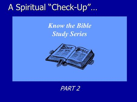"A Spiritual ""Check-Up""… Know the Bible Study Series PART 2."