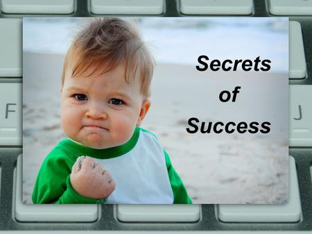 Secrets of Success Secrets of Success. God's Way vs Our Way ● We live in a universe that is run by a sovereign and moral God ● Wisdom is the ability to.