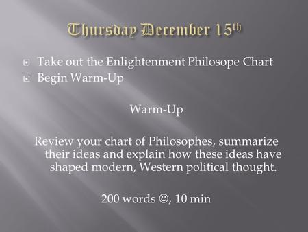  Take out the Enlightenment Philosope Chart  Begin Warm-Up Warm-Up Review your chart of Philosophes, summarize their ideas and explain how these ideas.