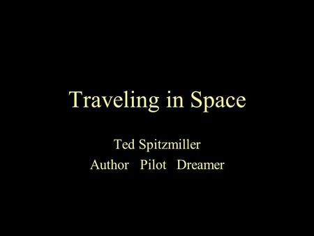 Module 5 Space Environment1 Traveling in Space Ted Spitzmiller Author Pilot Dreamer.