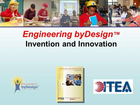 Engineering byDesign ™ Invention and Innovation. Let's Play!