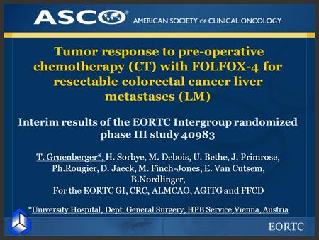 EORTC Tumor response to pre-operative chemotherapy (CT) with FOLFOX-4 for resectable colorectal cancer liver metastases (LM) Interim results of the EORTC.