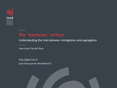 The banlieues of Paris Understanding the links between immigration and segregation Jean-Louis Pan Ké Shon