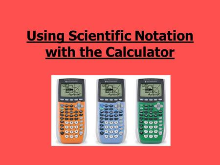 Using Scientific Notation with the Calculator