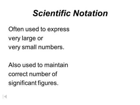 Scientific Notation Often used to express very large or very small numbers. Also used to maintain correct number of significant figures.
