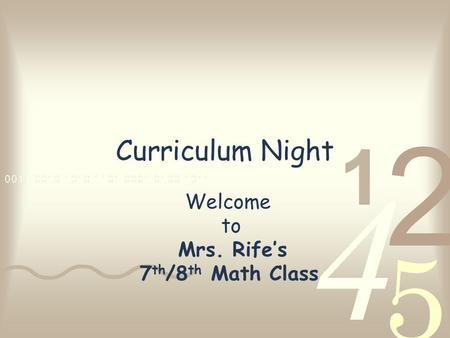 Curriculum Night Welcome to Mrs. Rife's 7 th /8 th Math Class.