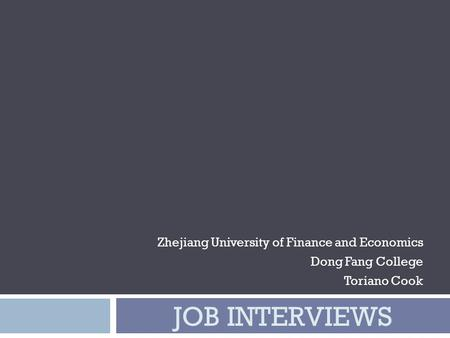 JOB INTERVIEWS Zhejiang University of Finance and Economics Dong Fang College Toriano Cook.