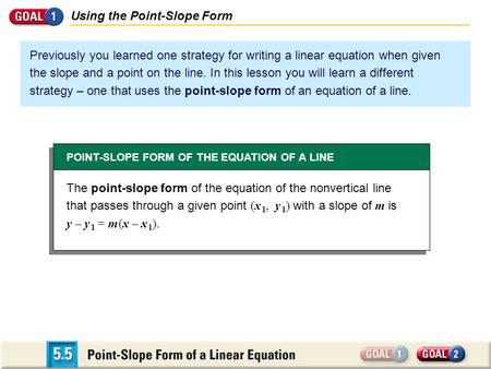 Previously you learned one strategy for writing a linear equation when given the slope and a point on the line. In this lesson you will learn a different.