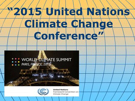 """2015 United Nations Climate Change Conference"". Representatives from 196 nations made a historic pact Saturday, agreeing to adopt green energy sources,"