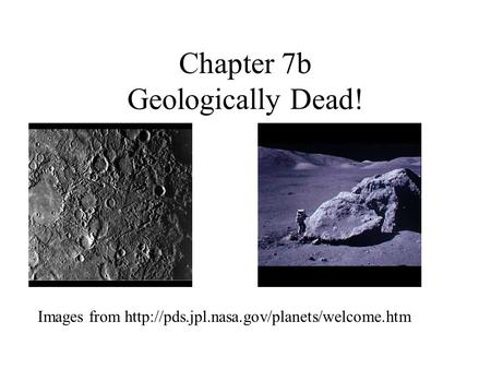 Chapter 7b Geologically Dead! Images from
