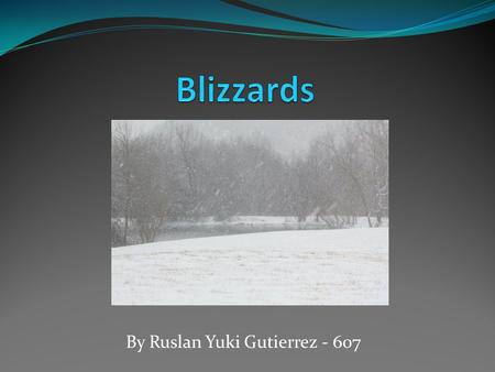 By Ruslan Yuki Gutierrez - 607. Blizzard Facts A blizzard is a severe winter storm that meets these requirements: It must have winds of at least 35 miles.