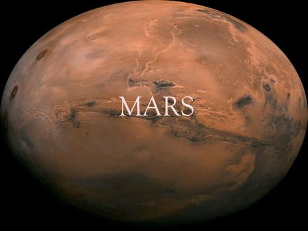 MARS. The Basics Mars is the fourth planet in our solar system Mars is 56 million km from the earth at its closest point in orbit Mars is 141.6 million.