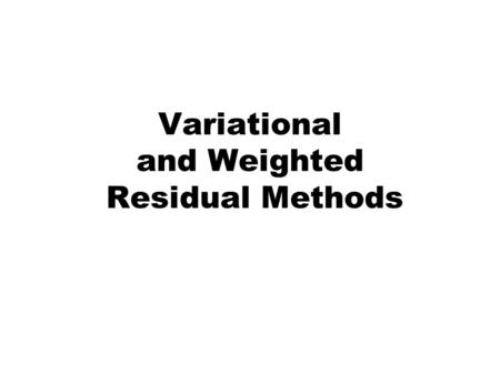 Variational and Weighted Residual Methods. 2 FE Modification of the Rayleigh-Ritz Method In the Rayleigh-Ritz method A single trial function is applied.