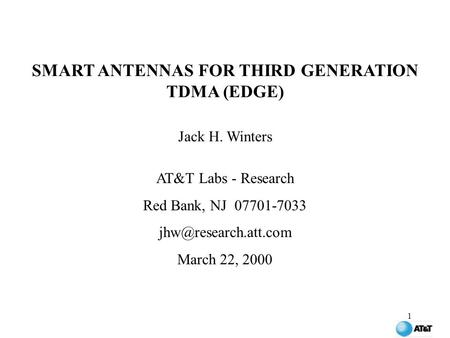 1 SMART ANTENNAS FOR THIRD GENERATION TDMA (EDGE) Jack H. Winters AT&T Labs - Research Red Bank, NJ 07701-7033 March 22, 2000.