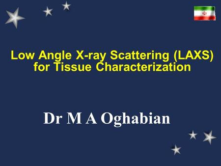 Low Angle X-ray Scattering (LAXS) for Tissue Characterization Dr M A Oghabian.