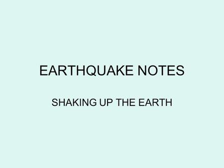 EARTHQUAKE NOTES SHAKING UP THE EARTH. EARTHQUAKES What is an earthquake? A tremendous release of pressure from the earth that causes shockwaves to shake.